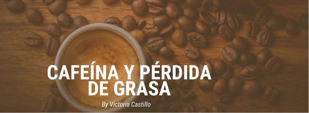 Cafeína y pérdida de grasa